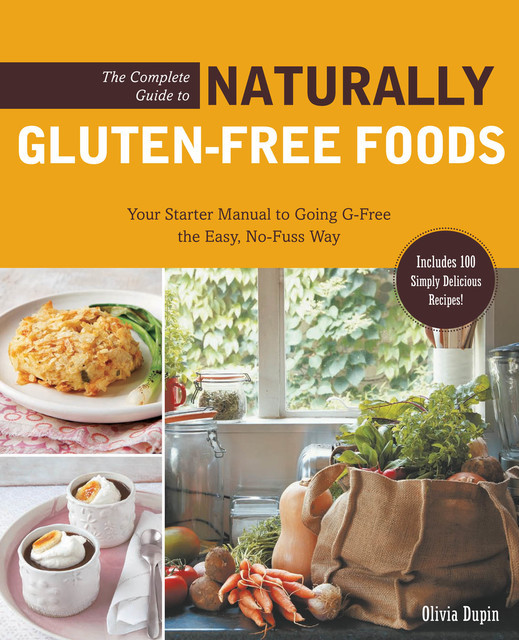 The Complete Guide to Naturally Gluten-Free Foods, Olivia Dupin