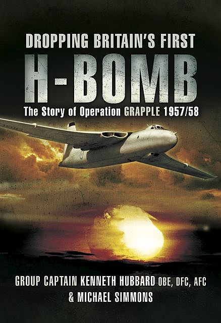 Dropping Britain's First H-Bomb, Kenneth Hubbard