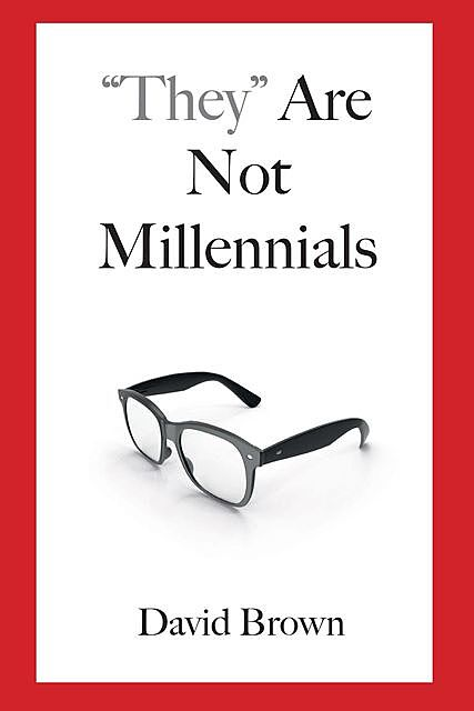 """They"" Are Not Millennials, David Brown"