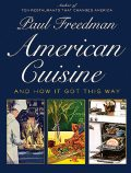 American Cuisine: And How It Got This Way, Paul Freedman