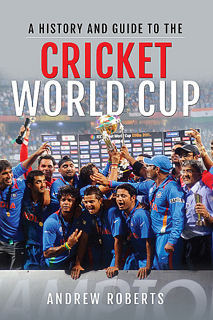 A History & Guide to the Cricket World Cup, Andrew Roberts