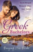 Greek Bachelors: Buying His Bride/Bought: The Greek's Innocent Virgin/Bought For Marriage/The Antonakos Marriage, Margaret Mayo, Sarah Morgan, Kate Walker