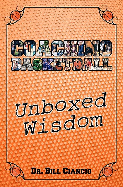 Coaching Basketball: Unboxed Wisdom, Bill Ciancio