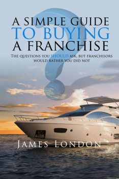 Simple Guide to Buying a Franchise, James London