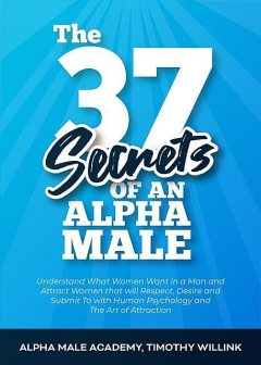 The 37 Secrets of an Alpha Male, Alpha Male Academy, Timothy Willink