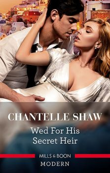Wed For His Secret Heir, Chantelle Shaw
