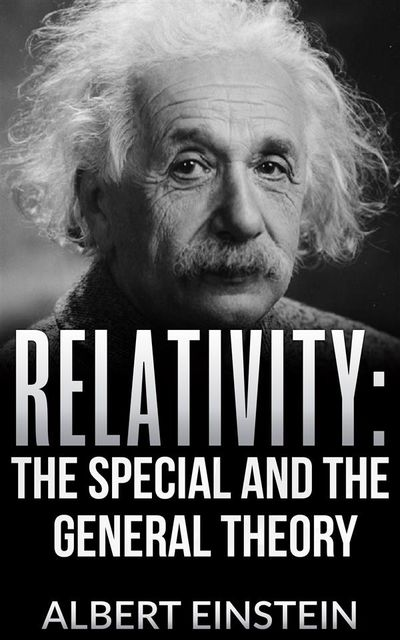 Relativity: The special and the general theory, Albert Einstein