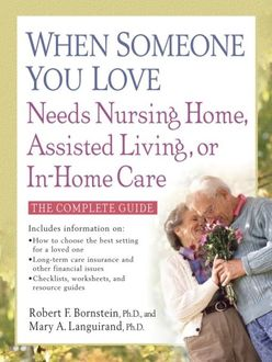 When Someone You Love Needs Nursing Home, Assisted Living, or In-Home Care, Robert F.Bornstein, Mary A. Languirand