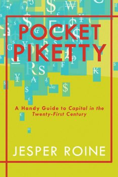 "Piketty Explained: Introduction, Critique, and Summary: ""Capital in the Twenty-First Century"" (Density Single), Jesper Roine"