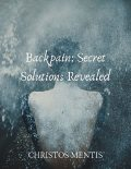 Backpain: Secret Solutions Revealed, Christos Mentis