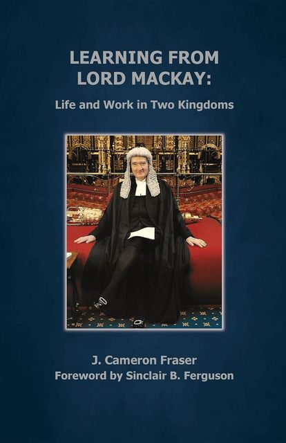 Learning from Lord Mackay, J Cameron Fraser