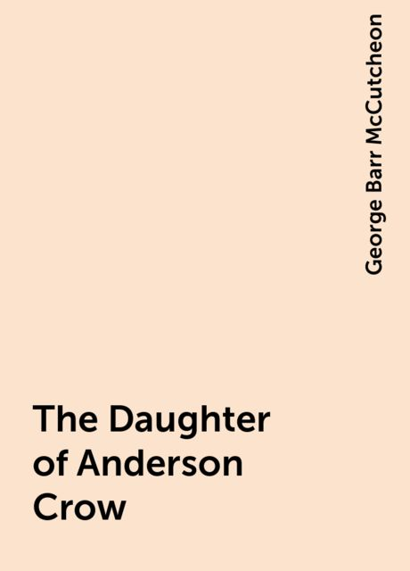 The Daughter of Anderson Crow, George Barr McCutcheon