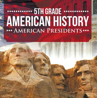 5th Grade American History: American Presidents, Baby Professor