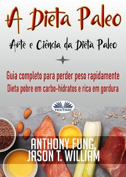 A Dieta Paleo – Arte E Ciência Da Dieta Paleo, Anthony Fung, Jason T. William