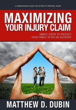Maximizing Your Injury Claim, Matthew D.Dubin