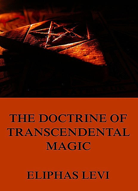The Doctrine of Transcendental Magic, Eliphas Levi