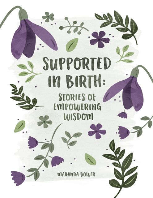 Supported In Birth: Stories of Empowering Wisdom, Maranda Bower