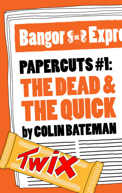 Papercuts 1: The Dead and the Quick, Colin Bateman