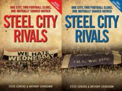 Steel City Rivals – One City. Two Football Clubs, One Mutually Shared Hatred, Anthony Cronshaw, Steve Cowens