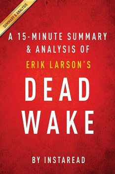 Dead Wake by Erik Larson | A 15-minute Summary & Analysis, Instaread