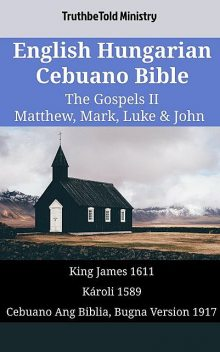 English Hungarian Cebuano Bible – The Gospels II – Matthew, Mark, Luke & John, TruthBeTold Ministry