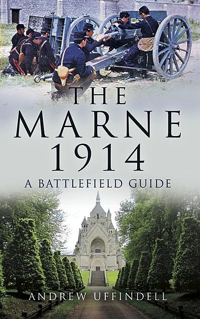 The Battle of Marne, 1914, Andrew Uffindell