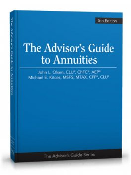 Advisor's Guide to Annuities, 5th Edition, MTAX, ChFC®, CLU®, CFP®, MSFS, Michael E.Kitces, John L.Olsen