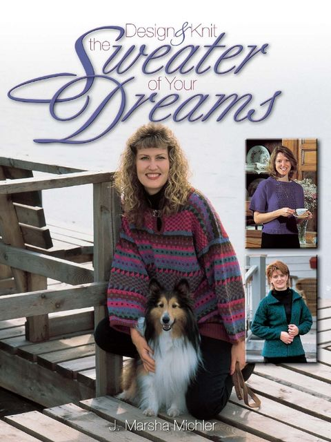 Design & Knit the Sweater of Your Dreams, J. Marsha Michler
