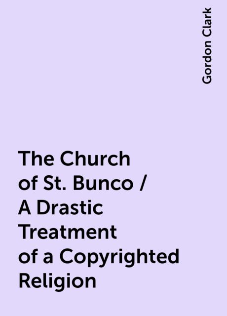 The Church of St. Bunco / A Drastic Treatment of a Copyrighted Religion, Gordon Clark