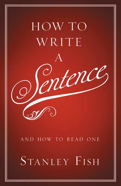 How to Write a Sentence, Stanley Fish