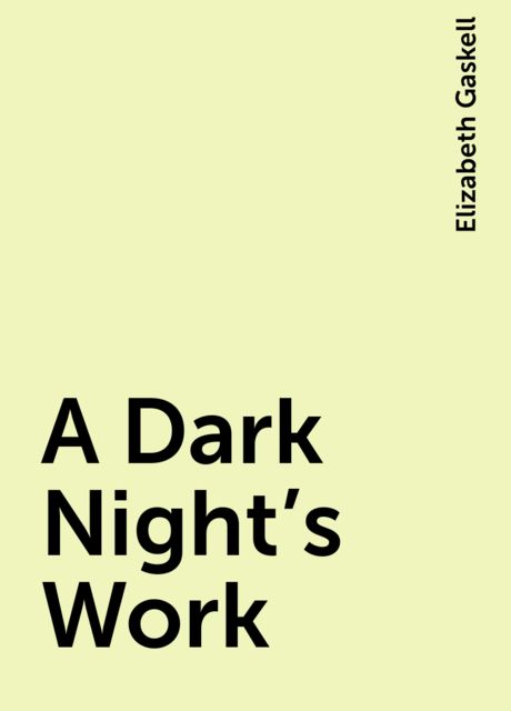 A Dark Night's Work, Elizabeth Gaskell