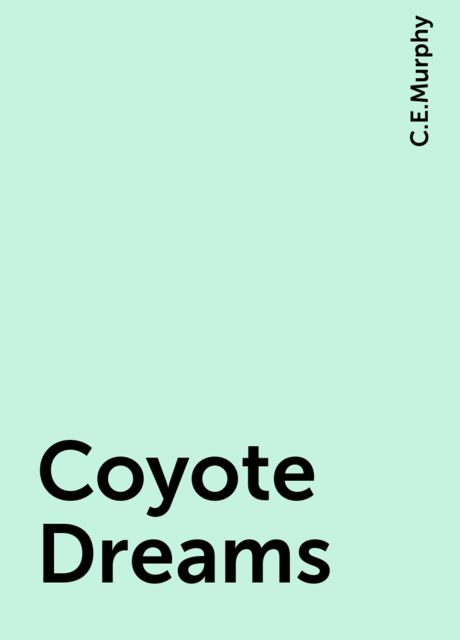 Coyote Dreams, C.E.Murphy