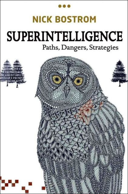 Superintelligence: Paths, Dangers, Strategies, Nick Bostrom