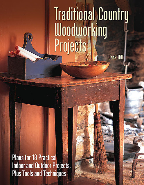 Traditional Country Woodworking Projects, Jack Hill