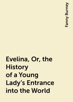 Evelina, Or, the History of a Young Lady's Entrance into the World, Fanny Burney