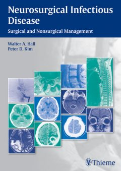 Neurosurgical Infectious Disease, Walter A.Hall, Peter Kim