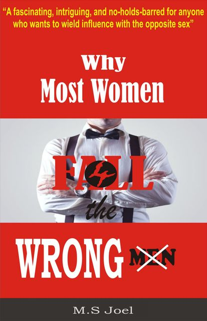 Why Most Women Fall For The Wrong Men, M.S. Joel