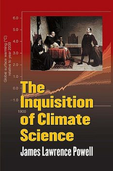 The Inquisition of Climate Science, James Powell