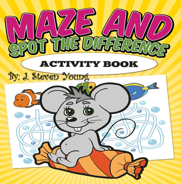Maze and Spot the Difference Activity Book, J.Steven Young
