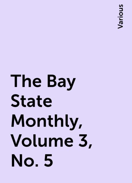 The Bay State Monthly, Volume 3, No. 5, Various