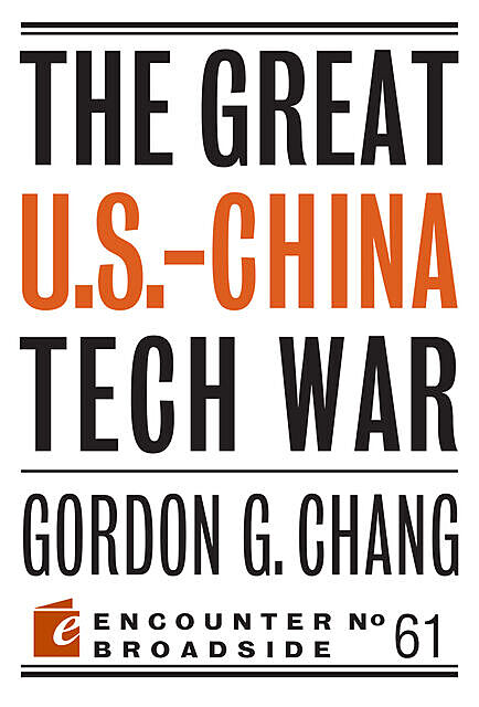 The Great U.S.-China Tech War, Gordon G. Chang