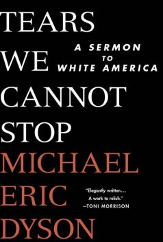 Tears We Cannot Stop, Michael Eric Dyson