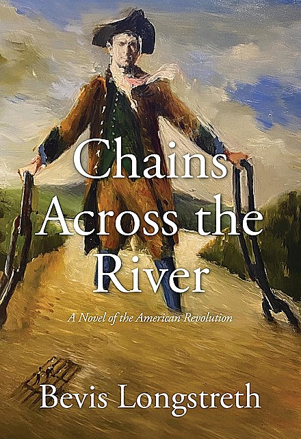 Chains Across the River – A Novel of the American Revolution, Bevis Longstreth