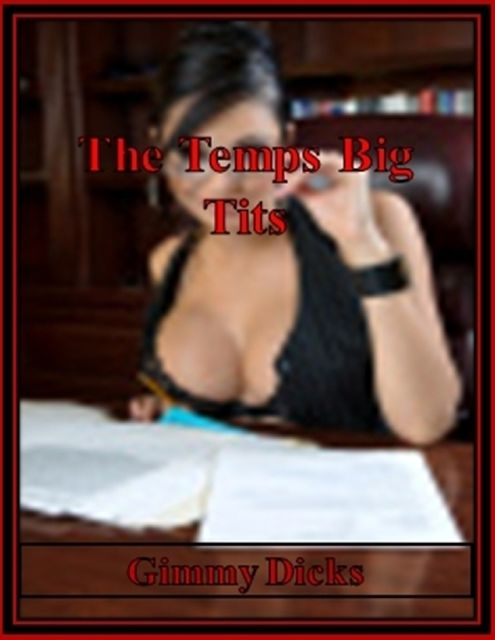 The Temps Big Tits, Gimmy Dicks