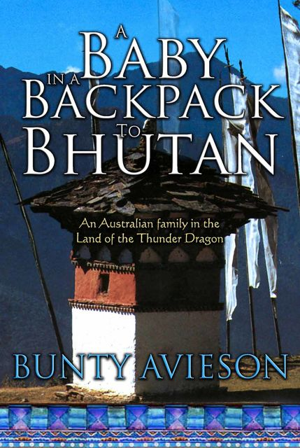 A Baby in a Backpack to Bhutan, Bunty Avieson