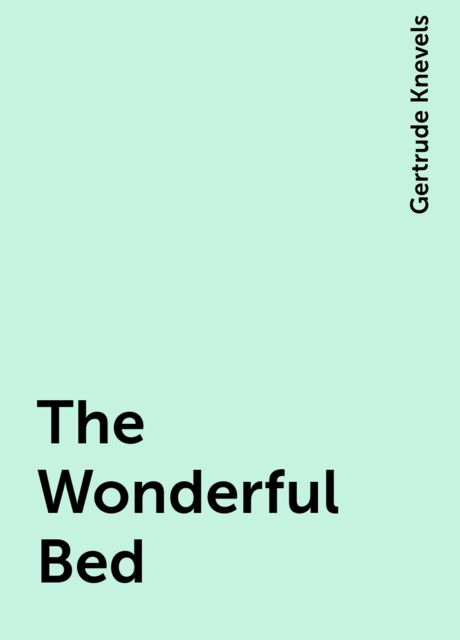 The Wonderful Bed, Gertrude Knevels
