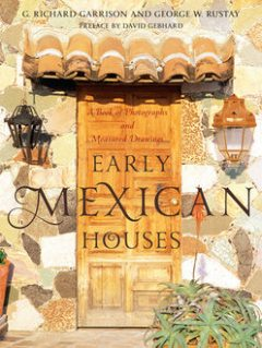 Early Mexican Houses, G. Richard Garrison, George W. Rustay