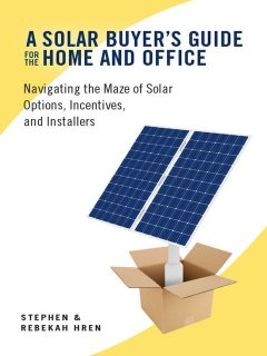 A Solar Buyer's Guide for the Home and Office, Rebekah Hren, Stephen Hren