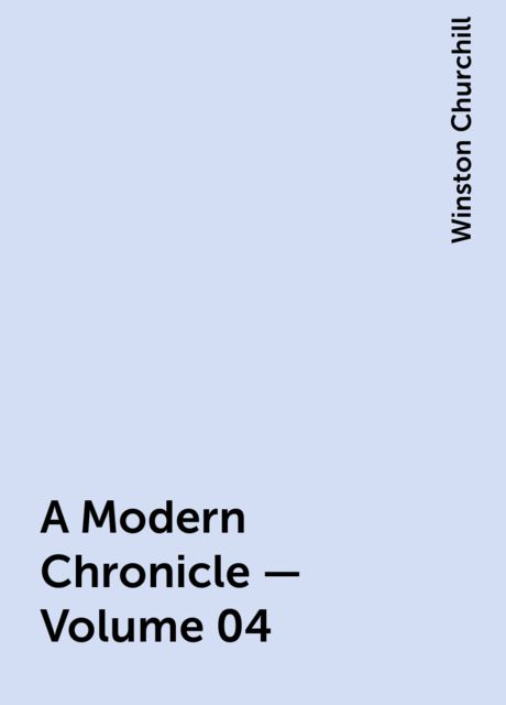 A Modern Chronicle — Volume 04, Winston Churchill
