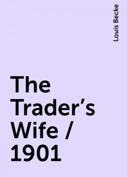 The Trader's Wife / 1901, Louis Becke